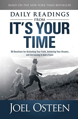 Daily Readings from It's Your Time: 90 Devotions for Activating Your Faith, Achieving Your Dreams, and Increasing in God's Favor, Joel Osteen