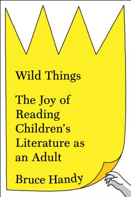 Image for Wild Things: The Joy of Reading Children's Literature as an Adult