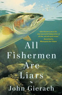All Fishermen Are Liars (John Gierach's Fly-fishing Library), Gierach, John