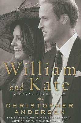 William and Kate: A Royal Love Story, Andersen, Christopher
