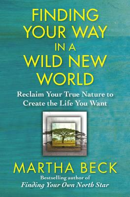 Image for FINDING YOUR WAY IN A WILD NEW WORLD RECLAIM YOUR TRUE NATURE TO CREATE THE LIFE YOU WANT