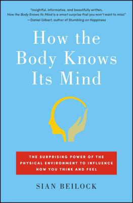 Image for How the Body Knows Its Mind: The Surprising Power of the Physical Environment to Influence How You Think and Feel