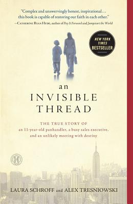 An Invisible Thread: The True Story of an 11-Year-Old Panhandler, a Busy Sales Executive, and an Unlikely Meeting with Destiny, Laura Schroff, Alex Tresniowski
