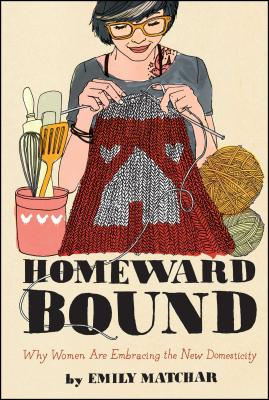 Image for Homeward Bound: Why Women Are Embracing the New Domesticity (Night Glow Board Books)