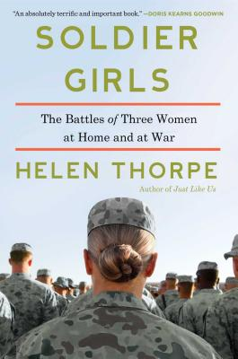 Image for Soldier Girls: The Battles of Three Women at Home and at War