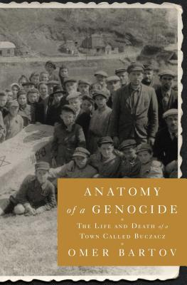 Image for Anatomy of a Genocide: The Life and Death of a Town Called Buczacz