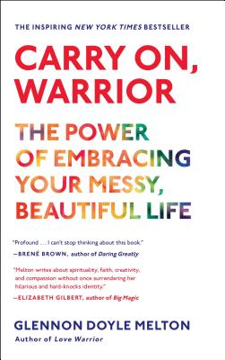 Image for Carry On, Warrior: The Power of Embracing Your Messy, Beautiful Life