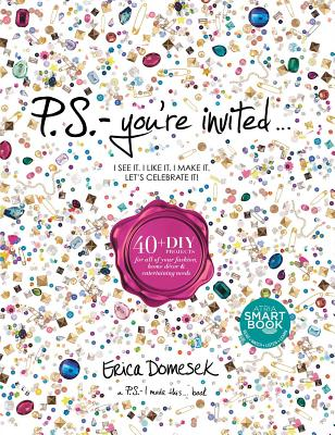 """P.S.-You're Invited . . .: 40+DIY Projects for All of Your Fashion, Home Décor & Entertaining Needs"", ""Domesek, Erica"""