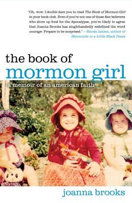 The Book of Mormon Girl: A Memoir of an American Faith, Joanna Brooks