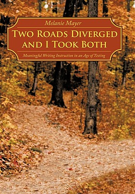 Image for Two Roads Diverged and I Took Both: Meaningful Writing Instruction in an Age of Testing