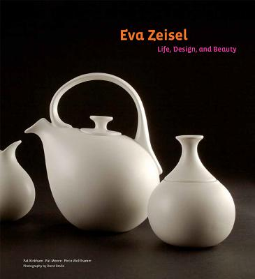 Eva Zeisel: Life, Design, and Beauty, Kirkham, Pat;  Moore, Pat; Wolfframm