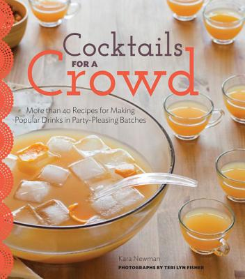 Image for Cocktails for a Crowd: More than 40 Recipes for Making Popular Drinks in Party-Pleasing Batches