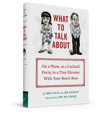 Image for What to Talk About: On a Plane, at a Cocktail Party, in a Tiny Elevator with Your Boss's Boss