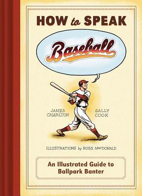 Image for How to Speak Baseball: An Illustrated Guide to Ballpark Banter