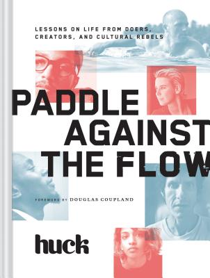 Image for Paddle Against the Flow: Lessons on Life from Doers, Creators, and Cultural Rebe