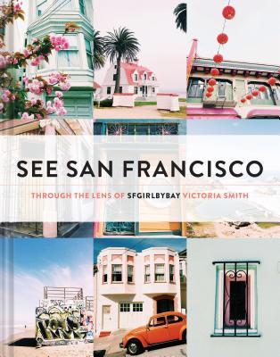See San Francisco: Through the Lens of SFGirlbyBay, Smith, Victoria