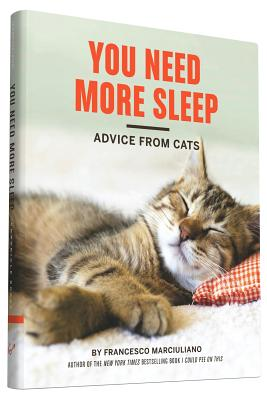 You Need More Sleep and Other Advice from Cats, Francesco Marciuliano