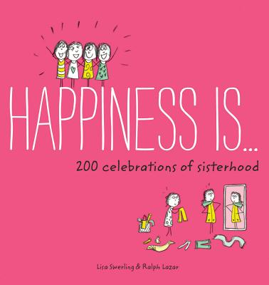 Image for Happiness Is . . . 200 Celebrations of Sisterhood: (Books About Happiness, Gifts for Sisters, Books About Sisterhood)