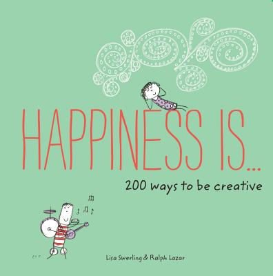 Image for Happiness Is . . . 200 Ways to Be Creative: (Happiness Books, Creativity Guide, Inspiring Books)