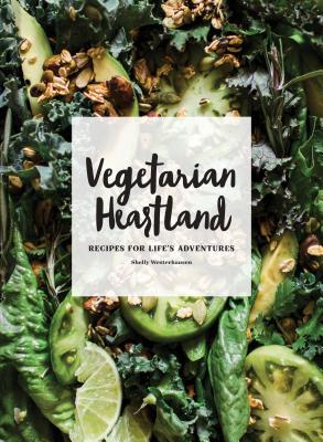 Vegetarian Heartland: Recipes for Life's Adventures, Westerhausen, Shelly