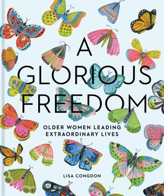 Image for Glorious Freedom: Older Women Leading Extraordinary Lives (Gifts for Grandmother