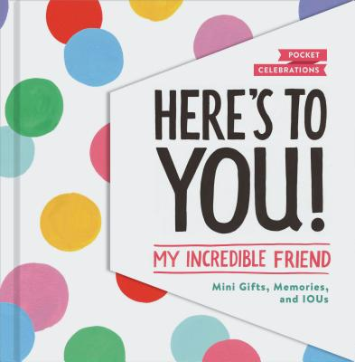 Image for Here's to You! My Incredible Friend: Mini-Gifts, Memories, and IOUs (Pocket Celebrations)
