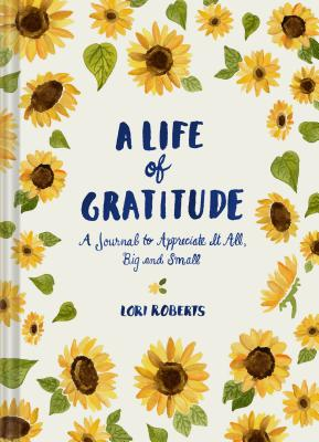 Image for A Life of Gratitude: A Journal to Appreciate It All, Big and Small (Guided Journals, Self Help Books, Keepsake Gratitude Journals, Mindfulness Journals)