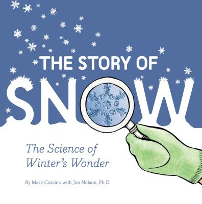 Image for STORY OF SNOW: THE SCIENCE OF WINTER'S WONDER