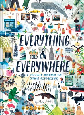 Image for Everything & Everywhere: A Fact-Filled Adventure for Curious Globe-Trotters (Travel Book for Children, Kids Adventure Book, World Fact Book for Kids)