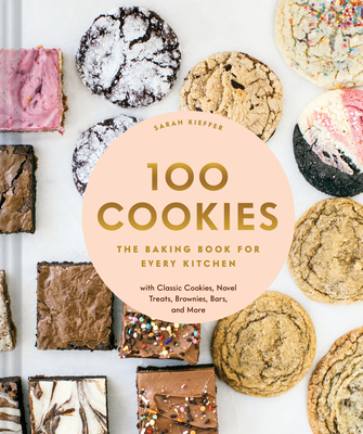 Image for 100 Cookies: The Baking Book for Every Kitchen, with Classic Cookies, Novel Treats, Brownies, Bars, and More