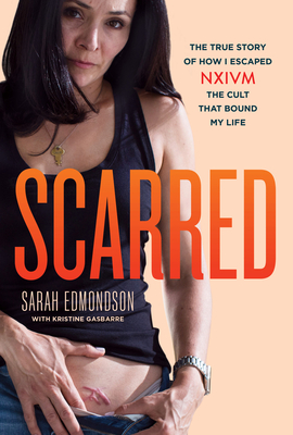 Image for Scarred: The True Story of How I Escaped NXIVM, the Cult that Bound My Life (True Crime Memoir, Cult Books)