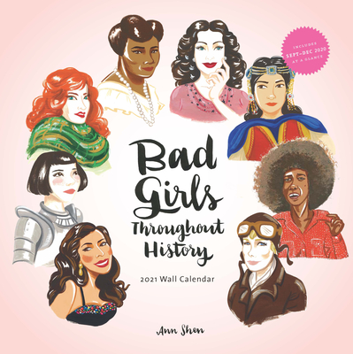 Image for Bad Girls Throughout History 2021 Wall Calendar: (Women in History Monthly Calendar, 12 Months of Remarkable Women Who Changed the World)