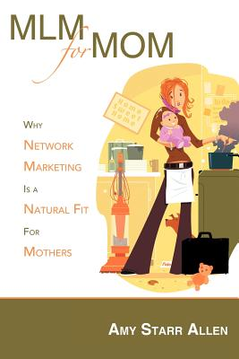 Mlm For Mom: Why Network Marketing Is A Natural Fit For Mothers: Why Network Marketing Is a Natural Fit For Mothers, Allen, Amy Starr