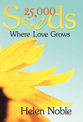 25,000 Seeds: Where Love Grows, Helen Noble (Author)