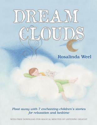 Dream Clouds: Float away with seven enchanting children's stories for relaxation and bedtime, Weel, Rosalinda