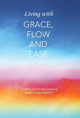 Living with Grace, Flow and Ease, Baldwin, Cheryl Dodd