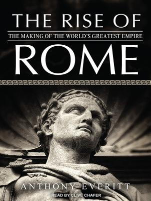 The Rise of Rome: The Making of the World's Greatest Empire, Everitt, Anthony