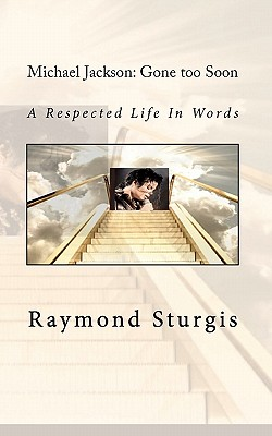 Michael Jackson: Gone Too Soon: A Respected Life In Words, Sturgis, Raymond