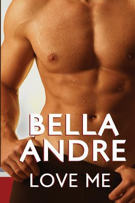 Love Me: (Take Me sequel), Bella Andre