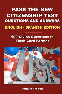 Pass The New Citizenship Test Questions And Answers English-Spanish Edition, Tropea, Angelo