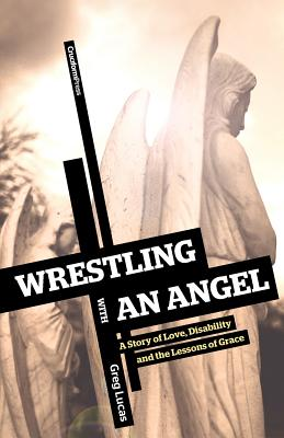 Wrestling with an Angel: A Story of Love, Disability and the Lessons of Grace
