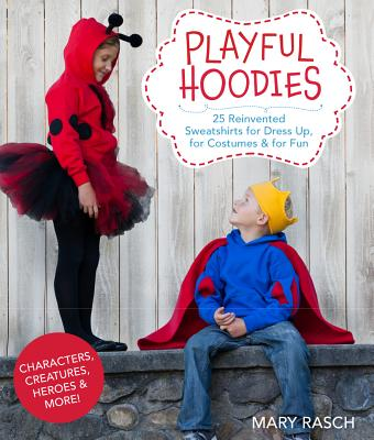 Image for Playful Hoodies: 25 Reinvented Sweatshirts for Dress Up, for Costumes & for Fun