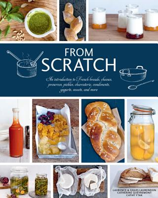 Image for From Scratch: An Introduction to French Breads, Cheeses, Preserves, Pickles, Charcuterie, Condiments, Yogurts, Sweets, and More