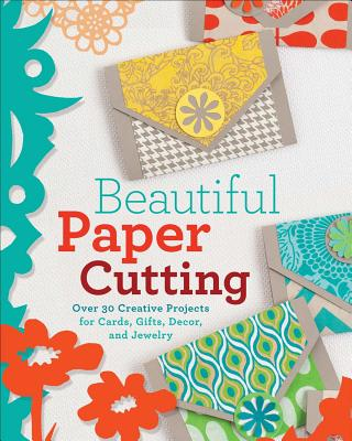 Image for Beautiful Paper Cutting: 30 Creative Projects for Cards, Gifts, Decor, and Jewelry