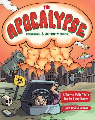 The Apocalypse Coloring & Activity Book: A Survival Guide That's Fun for Every Bunker, Lorenz, Theo Nicole