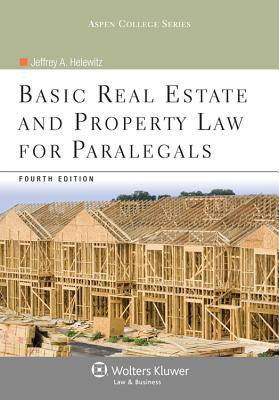 Basic Real Estate & Property Law for Paralegals, 4th Edition (Aspen College) 4th Edition, Jeffrey A. Helewitz  (Author)