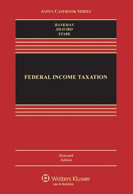 Federal Income Taxation, Sixteenth Edition (Aspen Casebook), Joseph Bankman; Daniel N. Shaviro; Kirk J. Stark