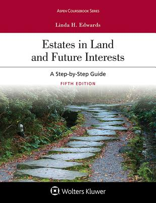 Estates in Land and Future Interests: A Step By Step Guide (Aspen Coursebook), Edwards, Linda H.