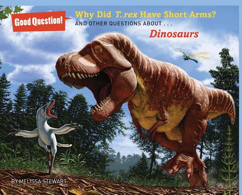 Image for Why Did T. rex Have Short Arms?: And Other Questions About Dinosaurs (Good Question!)