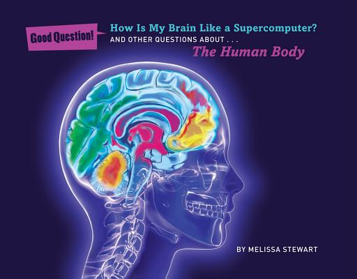 Image for How Is My Brain Like a Supercomputer?: And Other Questions about The Human Body (Good Question!)